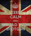 KEEP CALM AND RELOAD YOUR SHOTGUN - Personalised Poster large