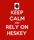 KEEP CALM AND RELY ON HESKEY - Personalised Poster large