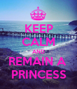 KEEP CALM AND REMAIN A  PRINCESS - Personalised Poster large