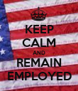 KEEP CALM AND REMAIN EMPLOYED - Personalised Poster large