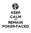 KEEP CALM AND REMAIN POKER-FACED - Personalised Poster large