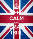 KEEP CALM AND REMAIN  TRILL - Personalised Poster large