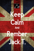 Keep Calm And Rember Jack.T. - Personalised Poster large