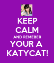 KEEP CALM AND REMEBER YOUR A  KATYCAT! - Personalised Poster large