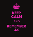 KEEP CALM AND REMEMBER AS - Personalised Poster large