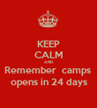 KEEP CALM AND Remember  camps  opens in 24 days - Personalised Poster large