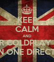 KEEP CALM AND REMEMBER COLDPLAY IS BETTER THAN ONE DIRECTION  - Personalised Poster large