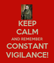 KEEP CALM AND REMEMBER CONSTANT VIGILANCE! - Personalised Poster large