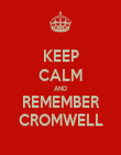 KEEP CALM AND REMEMBER CROMWELL - Personalised Poster large