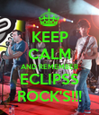 KEEP CALM AND REMEMBER ECLIPSS ROCK'S!!! - Personalised Poster large