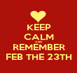 KEEP CALM AND REMEMBER FEB THE 23TH - Personalised Poster large