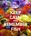 KEEP CALM AND REMEMBER FISH - Personalised Poster large