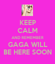 KEEP CALM AND REMEMBER GAGA WILL BE HERE SOON - Personalised Poster large