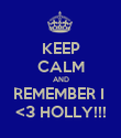 KEEP CALM AND REMEMBER I  <3 HOLLY!!! - Personalised Poster large