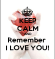 KEEP CALM AND Remember  I LOVE YOU! - Personalised Poster large