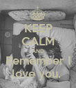 KEEP CALM AND Remember I love you.  - Personalised Poster large