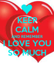 KEEP CALM AND REMEMBER I LOVE YOU SO MUCH - Personalised Poster large