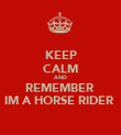KEEP CALM AND REMEMBER  IM A HORSE RIDER  - Personalised Poster large