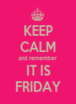 KEEP CALM and remember IT IS FRIDAY - Personalised Poster large