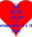 KEEP CALM AND Remember it's the 15th - Personalised Poster small