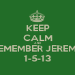 KEEP CALM AND REMEMBER JEREMY 1-5-13 - Personalised Poster small