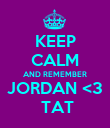 KEEP CALM AND REMEMBER JORDAN <3  TAT - Personalised Large Wall Decal