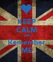 KEEP CALM and Remember ME - Personalised Poster large