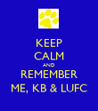 KEEP CALM AND REMEMBER ME, KB & LUFC - Personalised Poster large