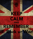 KEEP CALM AND REMEMBER  MR. Rock ur World - Personalised Poster large