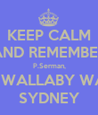 KEEP CALM AND REMEMBER P.Serman, 42 WALLABY WAY, SYDNEY - Personalised Poster large