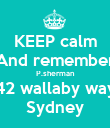 KEEP calm And remember P.sherman 42 wallaby way Sydney - Personalised Poster large