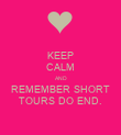 KEEP CALM AND REMEMBER SHORT TOURS DO END. - Personalised Poster large