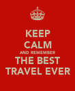 KEEP CALM AND REMEMBER THE BEST TRAVEL EVER - Personalised Poster large