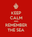 KEEP CALM AND REMEMBER THE SEA - Personalised Poster large