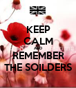 KEEP CALM AND REMEMBER THE SOILDERS - Personalised Poster large