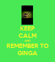 KEEP CALM AND REMEMBER TO GINGA - Personalised Poster large
