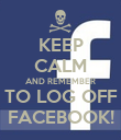 KEEP CALM AND REMEMBER TO LOG OFF FACEBOOK! - Personalised Poster large