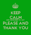 KEEP CALM AND REMEMBER TO SAY PLEASE AND THANK YOU - Personalised Poster large
