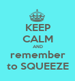 KEEP CALM AND remember to SQUEEZE - Personalised Poster large