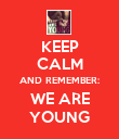 KEEP CALM AND REMEMBER: WE ARE YOUNG - Personalised Poster large
