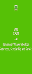 KEEP CALM AND Remember WE were built on Sisterhood, Scholarship and Service - Personalised Poster large
