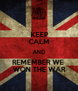 KEEP CALM AND REMEMBER WE  WON THE WAR - Personalised Poster large
