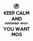 KEEP CALM AND REMEMBER WHAT YOU WANT MOS - Personalised Poster large