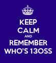KEEP CALM AND REMEMBER WHO'S 13OSS - Personalised Poster large