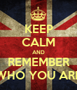 KEEP CALM AND REMEMBER WHO YOU ARE - Personalised Poster large