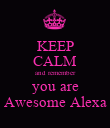 KEEP CALM and remember you are Awesome Alexa - Personalised Poster large