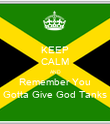 KEEP CALM AND Remember You Gotta Give God Tanks - Personalised Poster large