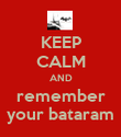 KEEP CALM AND remember your bataram - Personalised Poster large
