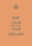 KEEP CALM AND REMEMBER YOUR BRILLIAM - Personalised Poster large