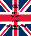 KEEP CALM AND Remember your British - Personalised Poster large